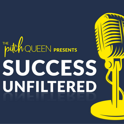 The Pitch Queen Podcast: Success Unfiltered