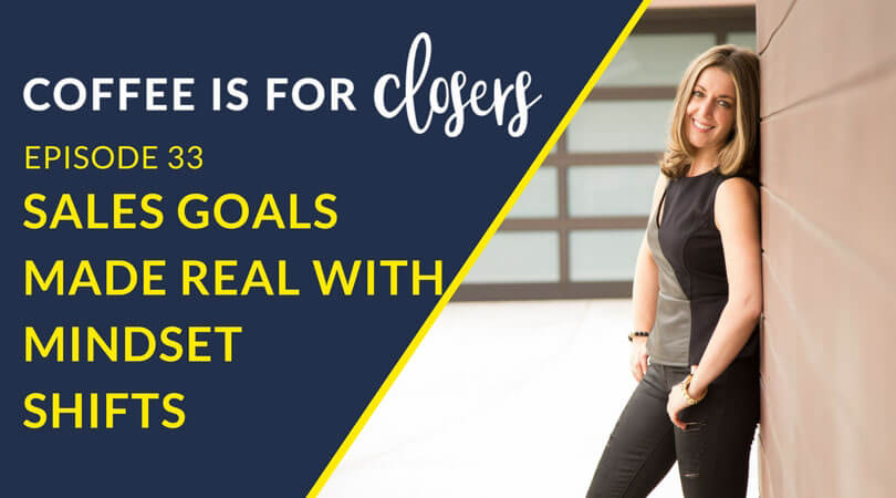 Episode 33 Live Show: Sales Goals Made Real with Mindset Shifts
