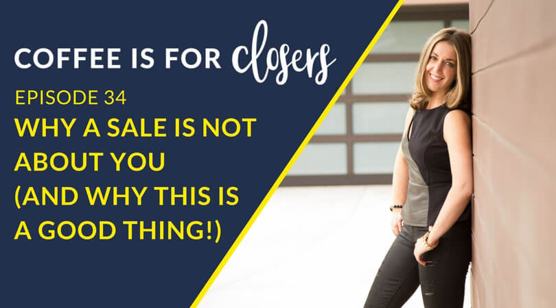 Episode 34 Live Show: Why a Sale is Not About You (And Why This Is A Good Thing!)