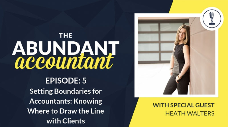 Setting Boundaries for Accountants: Knowing Where to Draw the Line with Clients | Episode 5