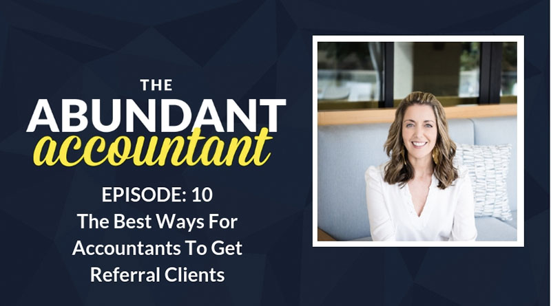 The Best Ways for Accountants to Get Referral Clients | Episode 10