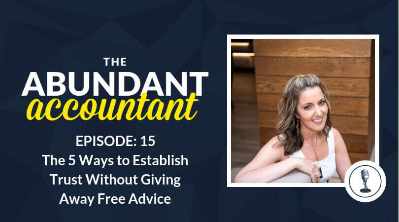 The 5 Ways to Establish Trust Without Giving Away Free Advice | Episode 15